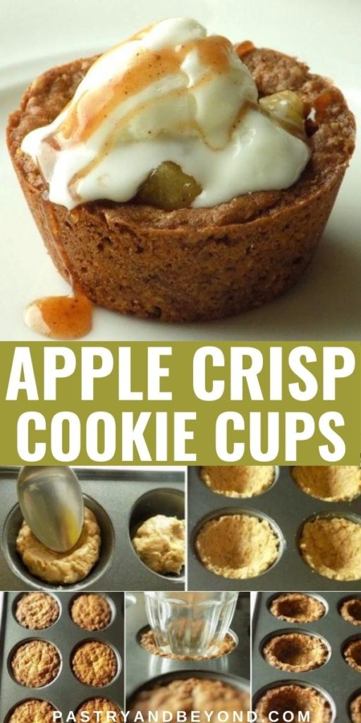 Apple crisp cookie cups with ice cream on top and the stages of making cookie cups with text overlay in the middle.